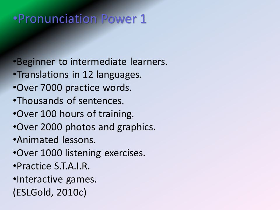 Pronunciation Power 1 Pronunciation Power 1 Beginner to intermediate learners. Translations in 12 languages. Over 7000 practice words. Thousands of se