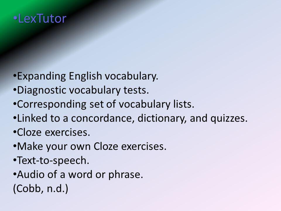 LexTutor LexTutor Expanding English vocabulary. Diagnostic vocabulary tests. Corresponding set of vocabulary lists. Linked to a concordance, dictionar