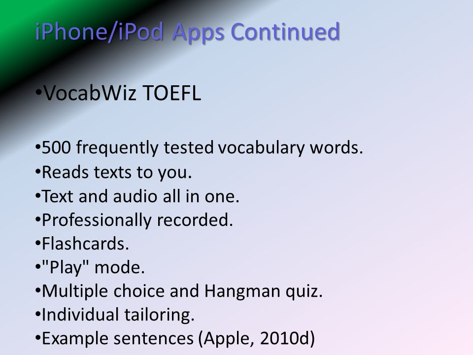 iPhone/iPod Apps Continued VocabWiz TOEFL 500 frequently tested vocabulary words.