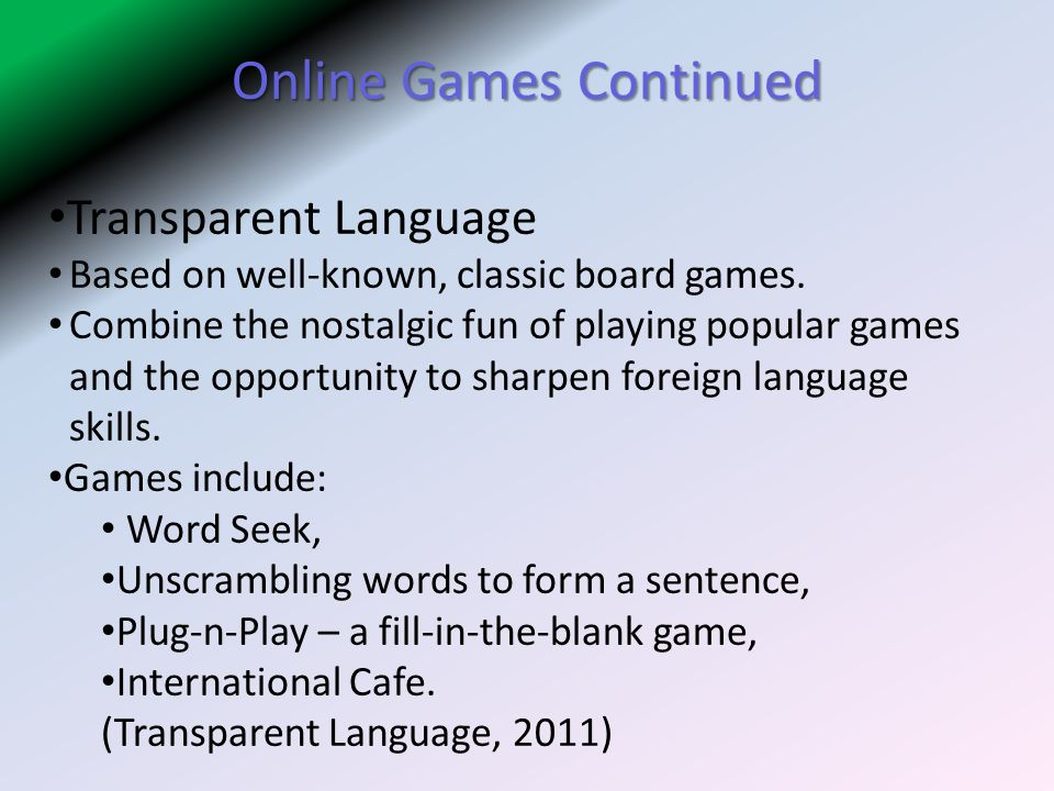 Online Games Continued Transparent Language Based on well-known, classic board games.