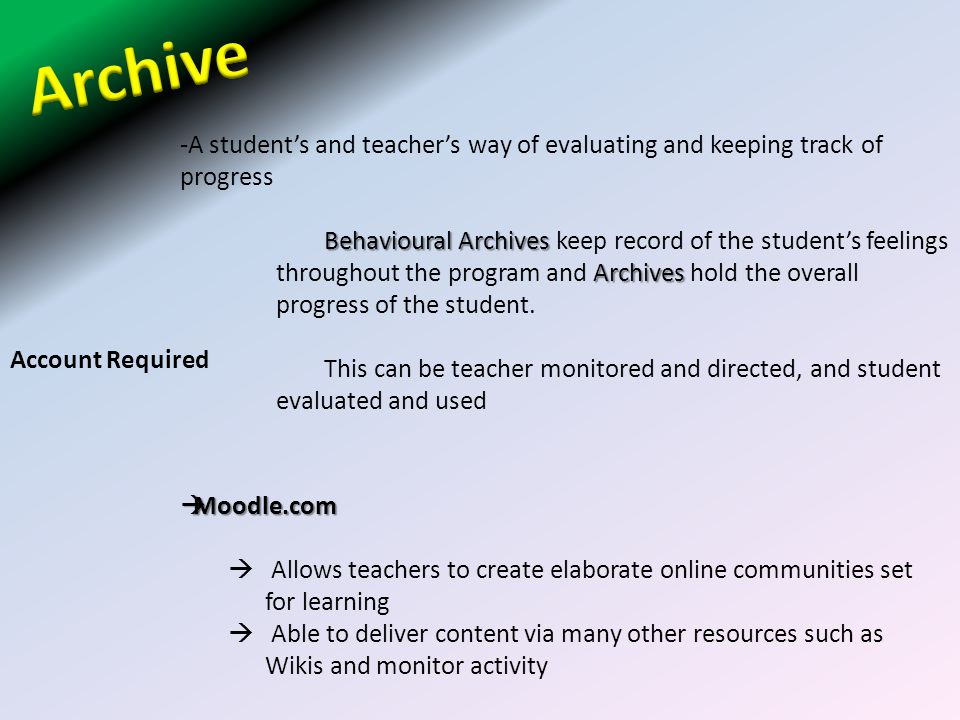 -A student's and teacher's way of evaluating and keeping track of progress Behavioural Archives Archives Behavioural Archives keep record of the student's feelings throughout the program and Archives hold the overall progress of the student.