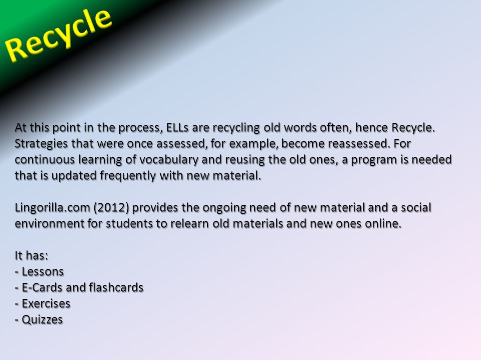 At this point in the process, ELLs are recycling old words often, hence Recycle.