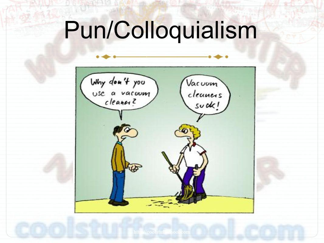 Pun/Colloquialism http://coolstuffschool.com