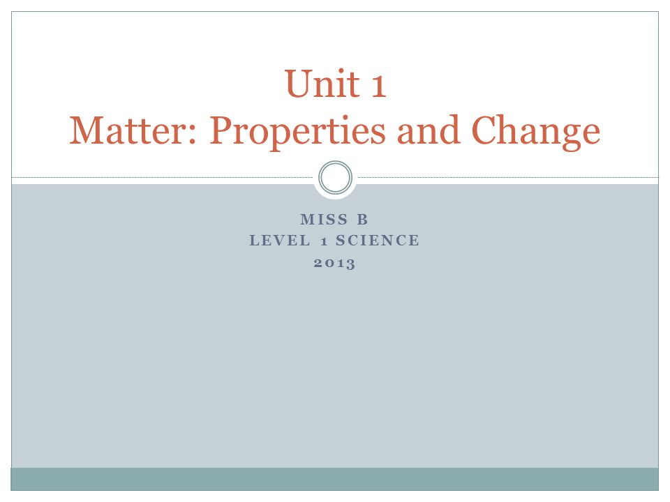 MISS B LEVEL 1 SCIENCE 2013 Unit 1 Matter: Properties and Change