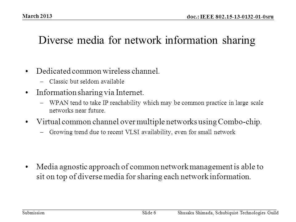 doc.: IEEE 802.15-13-0132-01-0sru Submission March 2013 Shusaku Shimada, Schubiquist Technologies GuildSlide 7 Diverse media for network information sharing WPANs may opt to have IP gateways which connect to the internet.