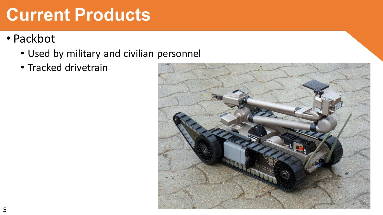 Current Products Packbot Used by military and civilian personnel Tracked drivetrain 5