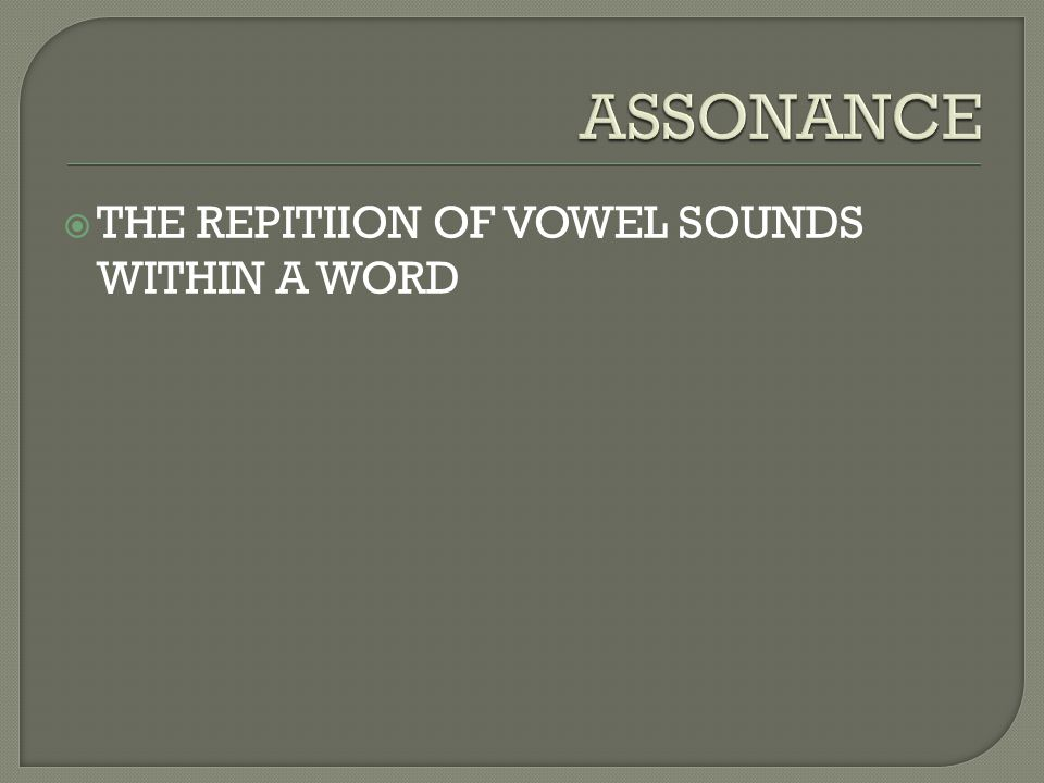  THE REPITIION OF VOWEL SOUNDS WITHIN A WORD