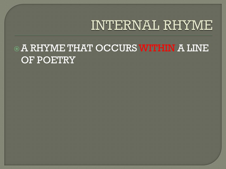  A RHYME THAT OCCURS WITHIN A LINE OF POETRY