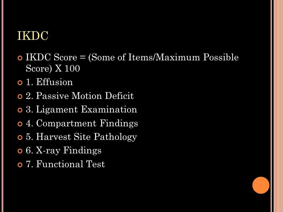 IKDC IKDC Score = (Some of Items/Maximum Possible Score) X 100 1.