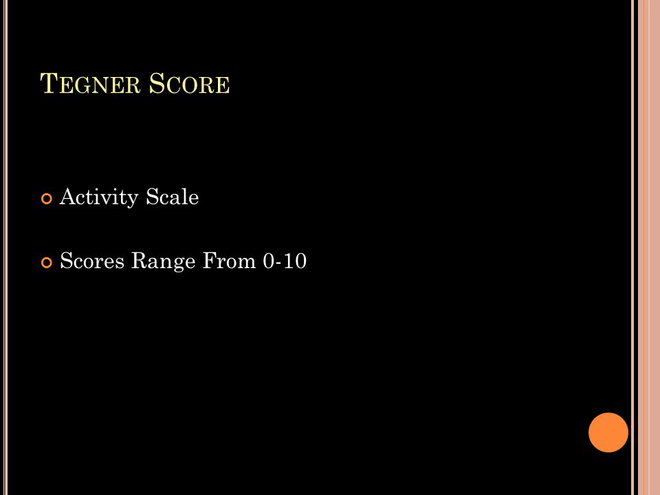 T EGNER S CORE Activity Scale Scores Range From 0-10