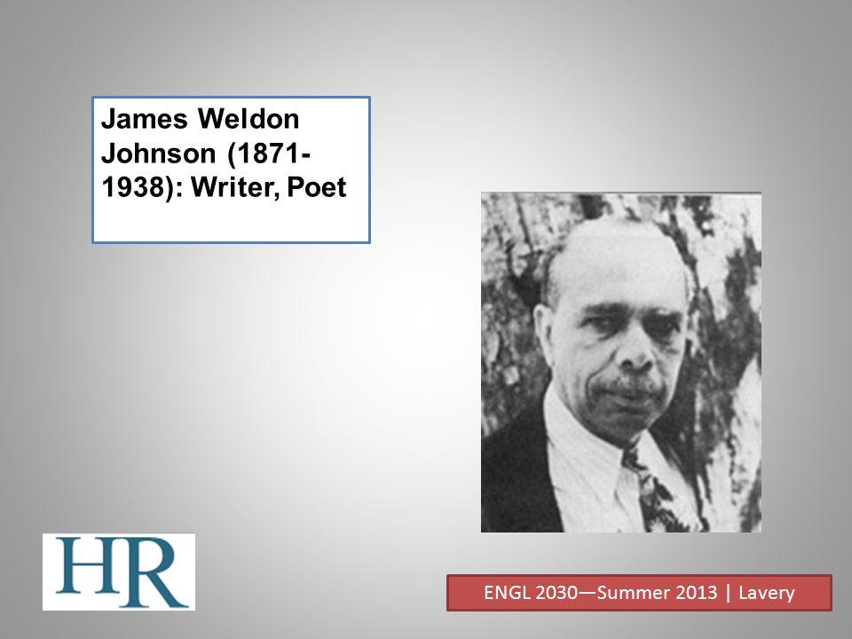 James Weldon Johnson (1871- 1938): Writer, Poet ENGL 2030—Summer 2013 | Lavery