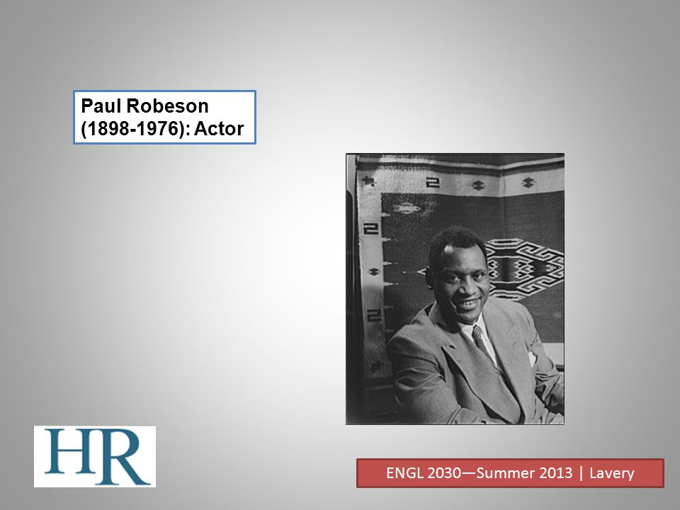 Paul Robeson (1898-1976): Actor ENGL 2030—Summer 2013 | Lavery