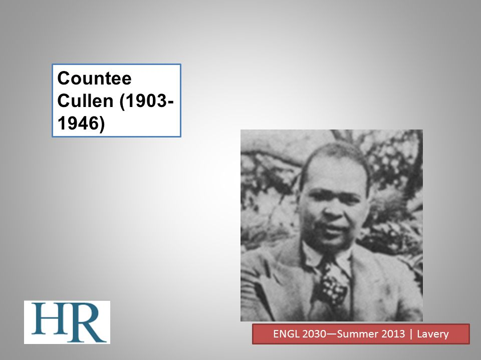 Countee Cullen (1903- 1946) ENGL 2030—Summer 2013 | Lavery