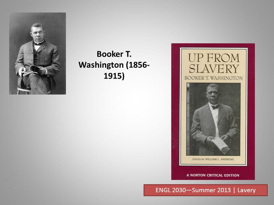 Booker T. Washington (1856- 1915) ENGL 2030—Summer 2013 | Lavery