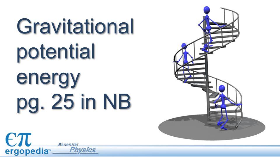 Gravitational potential energy pg. 25 in NB