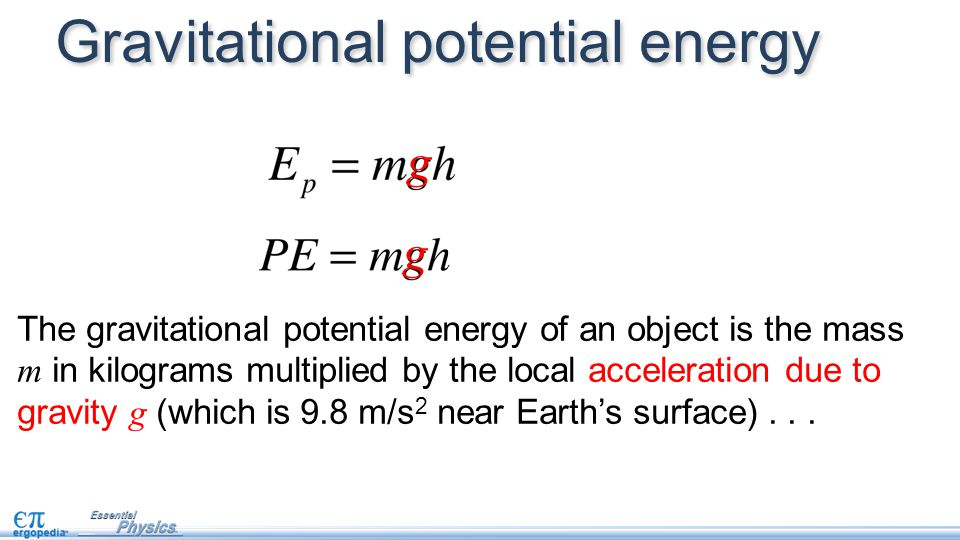 Gravitational potential energy g g The gravitational potential energy of an object is the mass m in kilograms multiplied by the local acceleration due