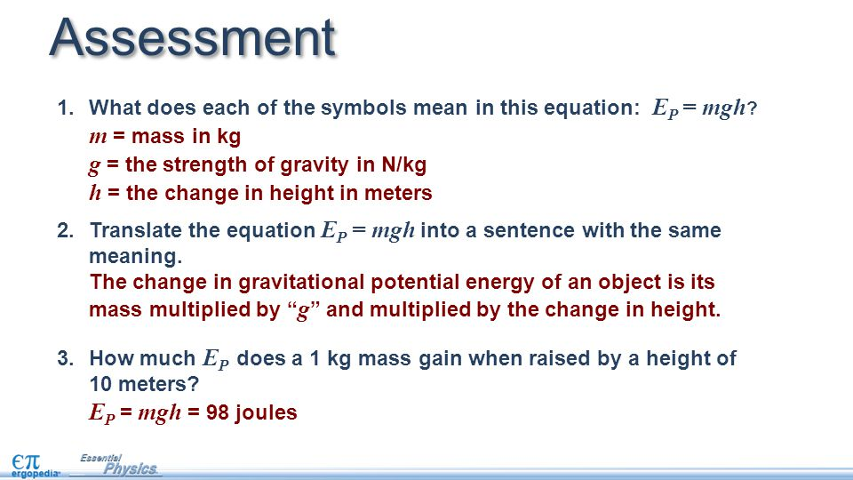 Assessment 1.What does each of the symbols mean in this equation: E P = mgh .
