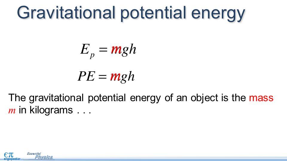 Gravitational potential energy m m The gravitational potential energy of an object is the mass m in kilograms...