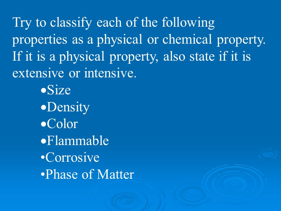 Try to classify each of the following properties as a physical or chemical property. If it is a physical property, also state if it is extensive or in