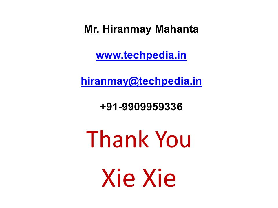 Thank You Xie Mr. Hiranmay Mahanta www.techpedia.in hiranmay@techpedia.in +91-9909959336