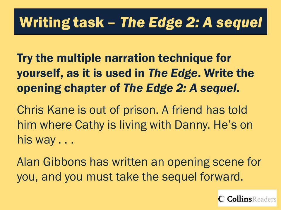 Writing task – The Edge 2: A sequel Try the multiple narration technique for yourself, as it is used in The Edge. Write the opening chapter of The Edg