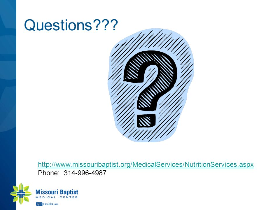 Questions??? http://www.missouribaptist.org/MedicalServices/NutritionServices.aspx Phone: 314-996-4987