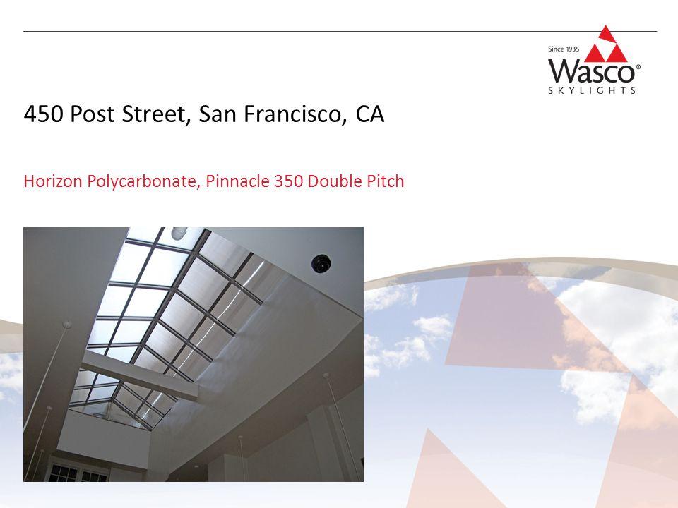 450 Post Street, San Francisco, CA Horizon Polycarbonate, Pinnacle 350 Double Pitch