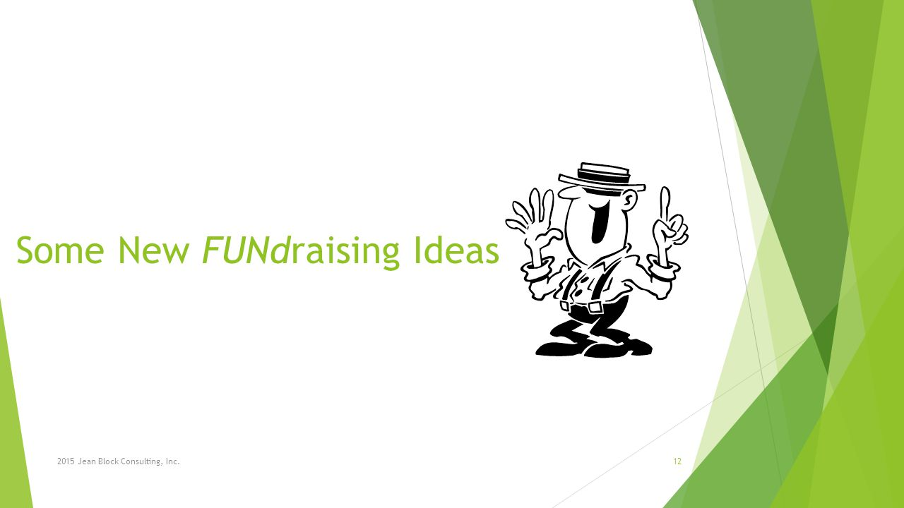 Some New FUNdraising Ideas 2015 Jean Block Consulting, Inc.12