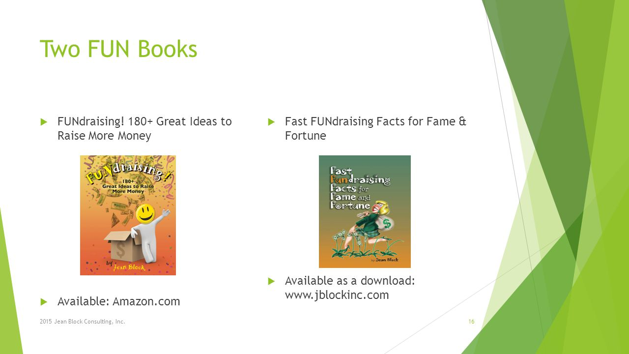 Two FUN Books  FUNdraising! 180+ Great Ideas to Raise More Money  Available: Amazon.com  Fast FUNdraising Facts for Fame & Fortune  Available as a