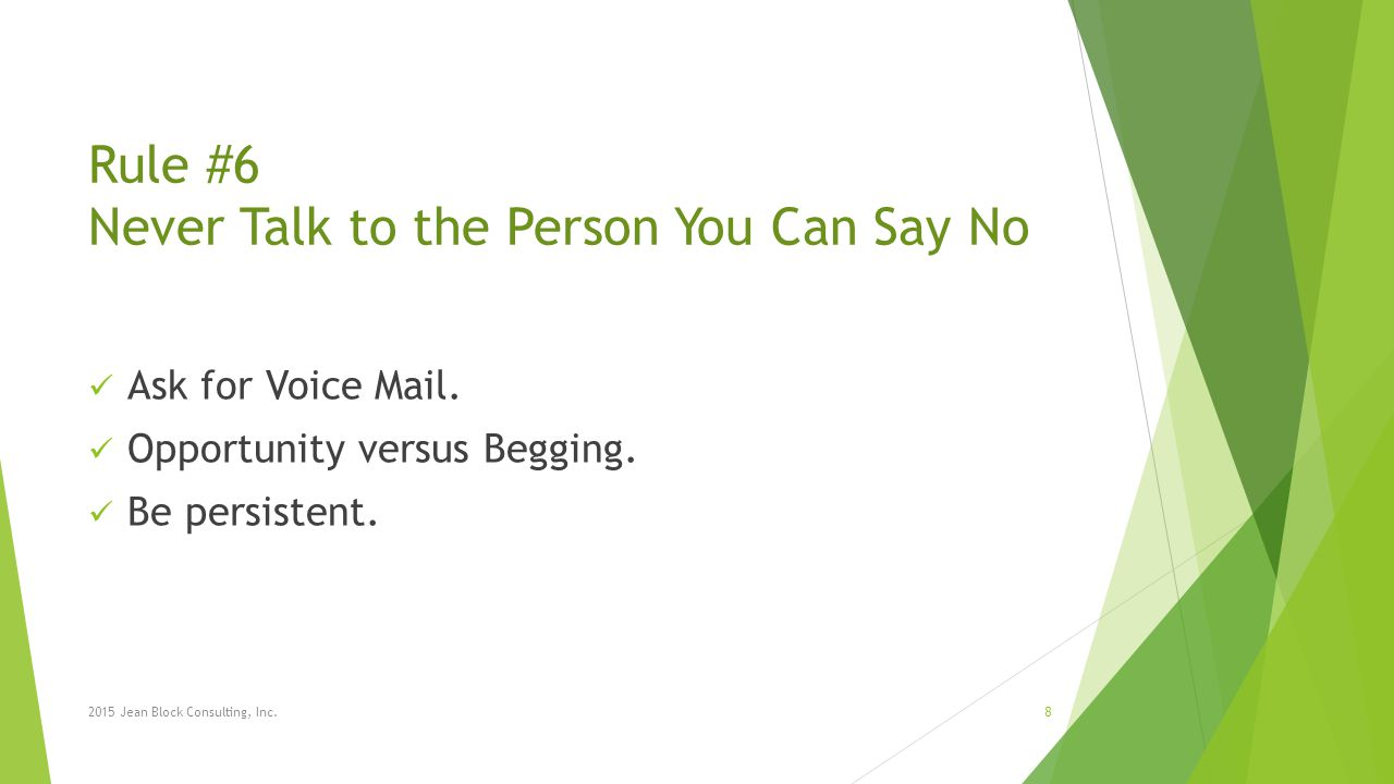 Rule #6 Never Talk to the Person You Can Say No Ask for Voice Mail.