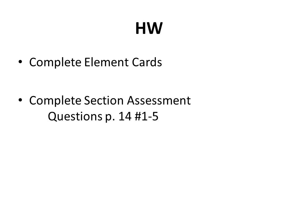 HW Complete Element Cards Complete Section Assessment Questions p. 14 #1-5