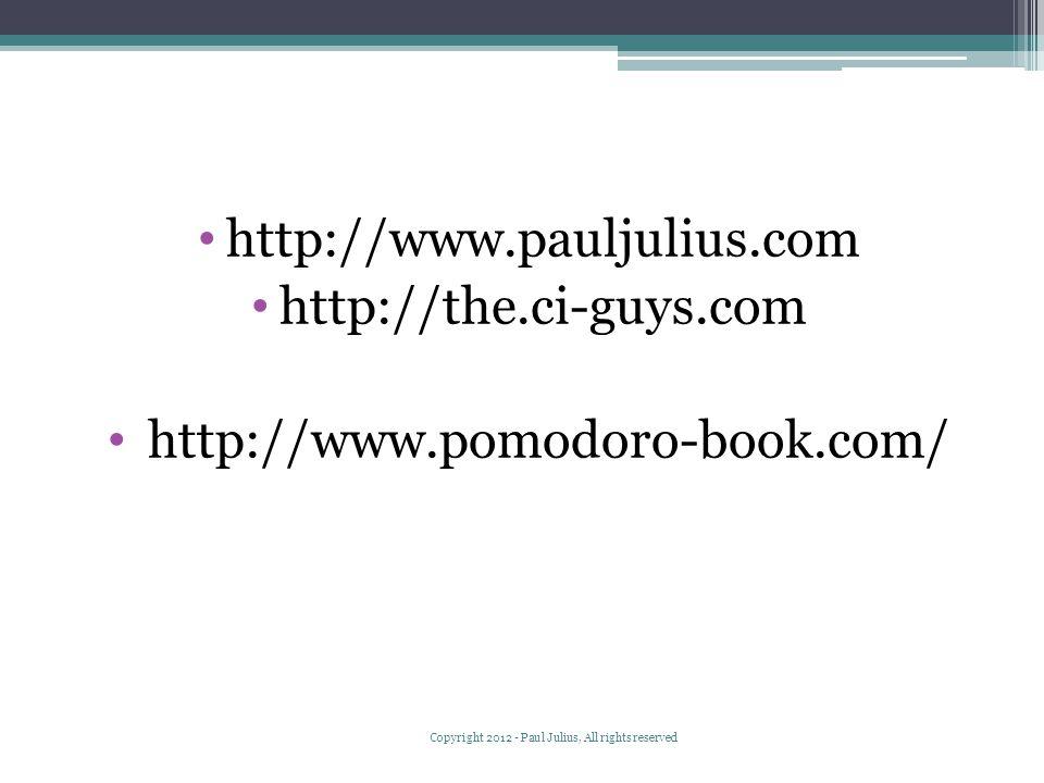 http://www.pauljulius.com http://the.ci-guys.com http://www.pomodoro-book.com/ Copyright 2012 - Paul Julius, All rights reserved