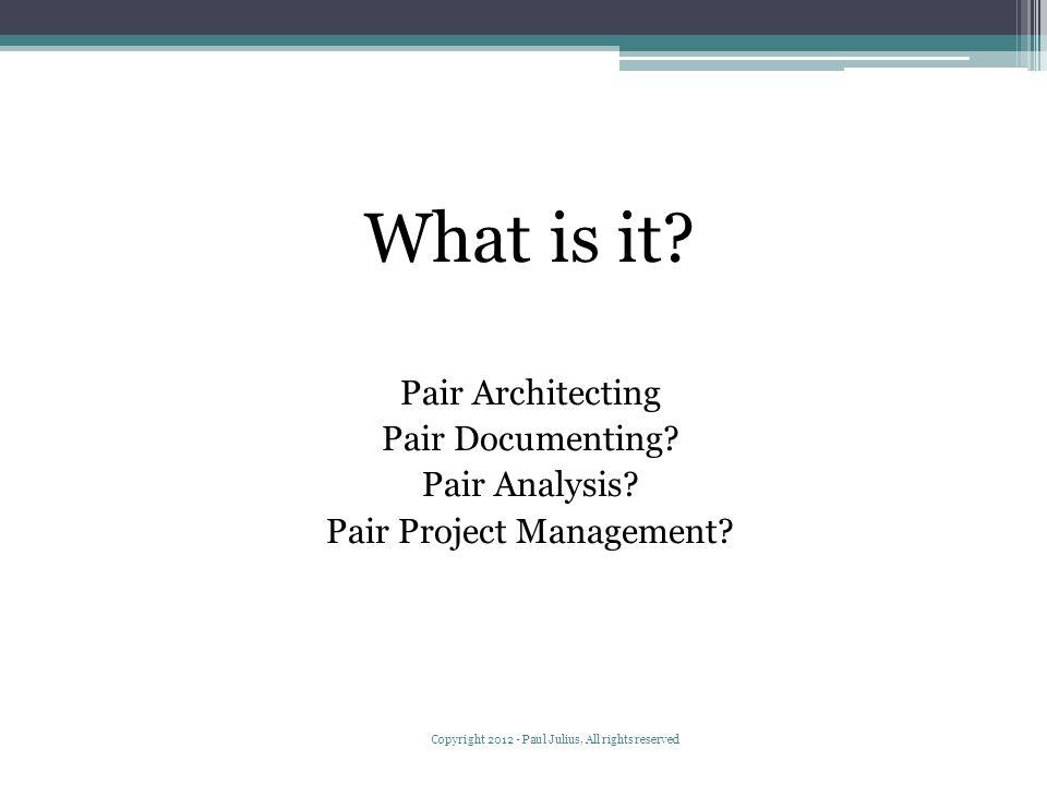 What is it. Pair Architecting Pair Documenting. Pair Analysis.