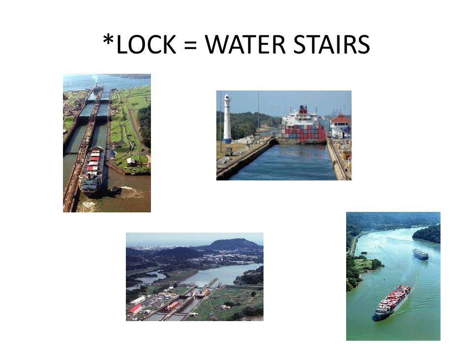 *LOCK = WATER STAIRS
