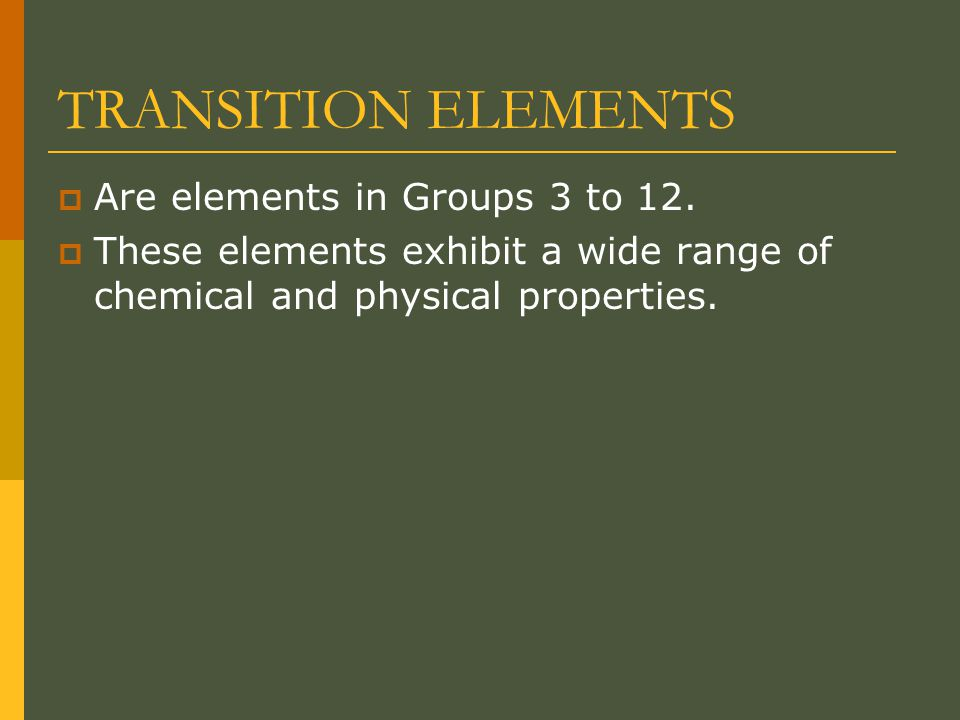 TRANSITION ELEMENTS  Are elements in Groups 3 to 12.