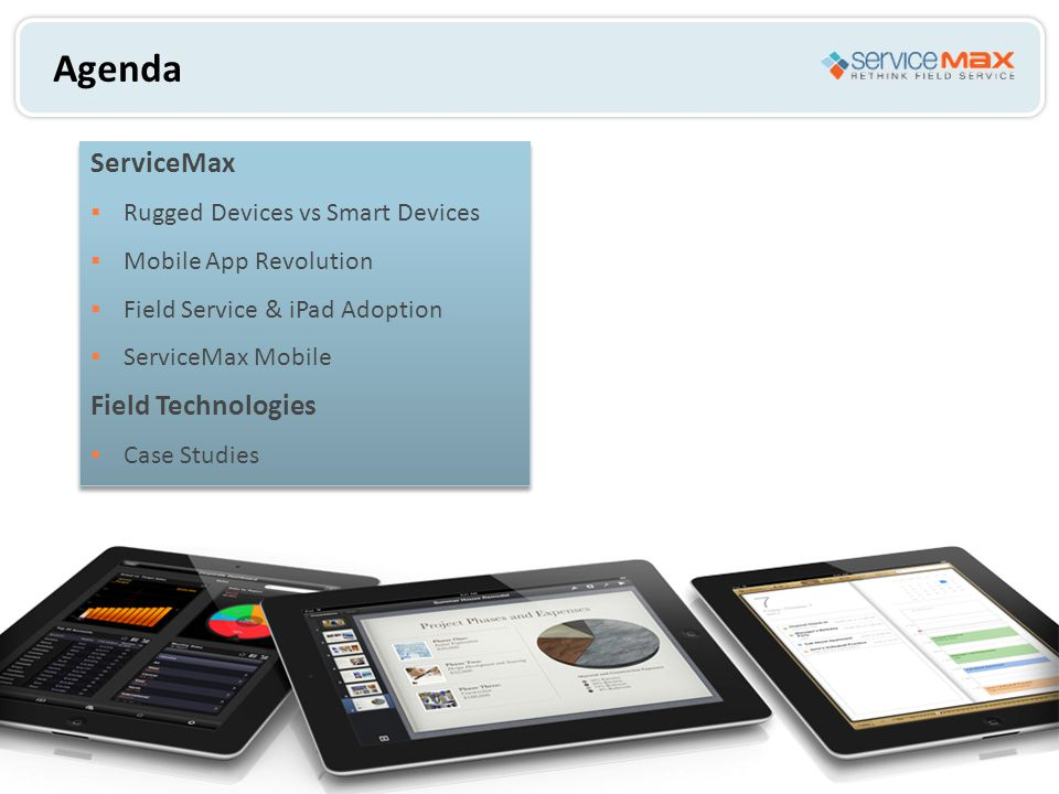 Agenda ServiceMax  Rugged Devices vs Smart Devices  Mobile App Revolution  Field Service & iPad Adoption  ServiceMax Mobile Field Technologies  C