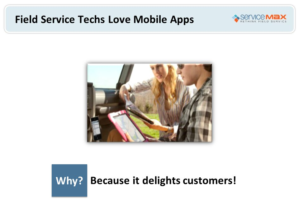 Field Service Techs Love Mobile Apps Why? Because it delights customers!
