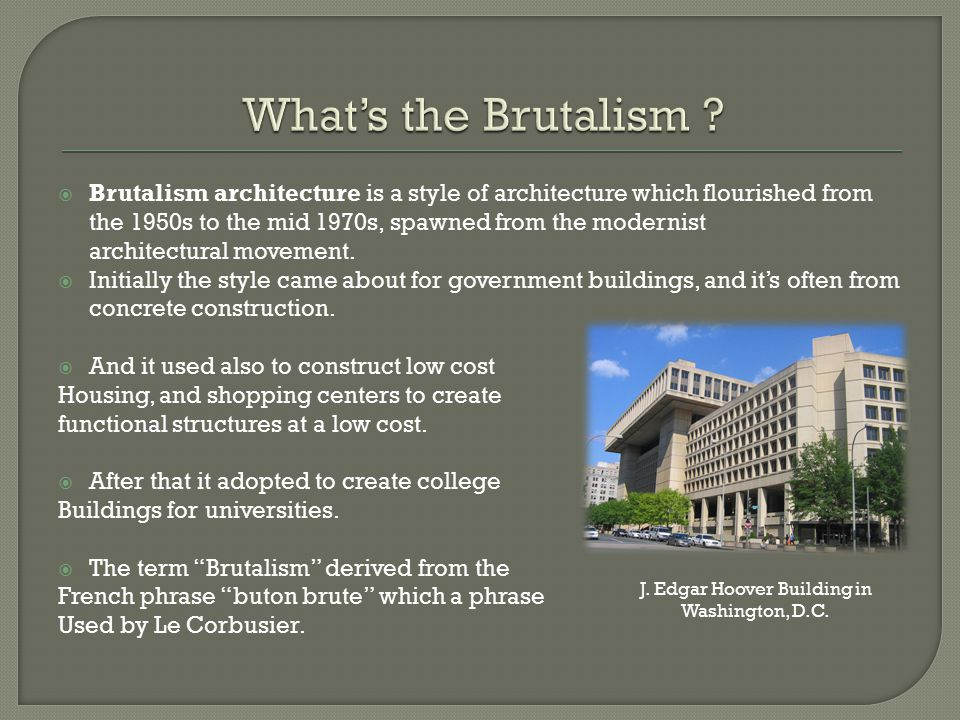  Brutalism grew out of the Bauhaus Movement and the béton brut buildings by Le Corbusier and his followers.