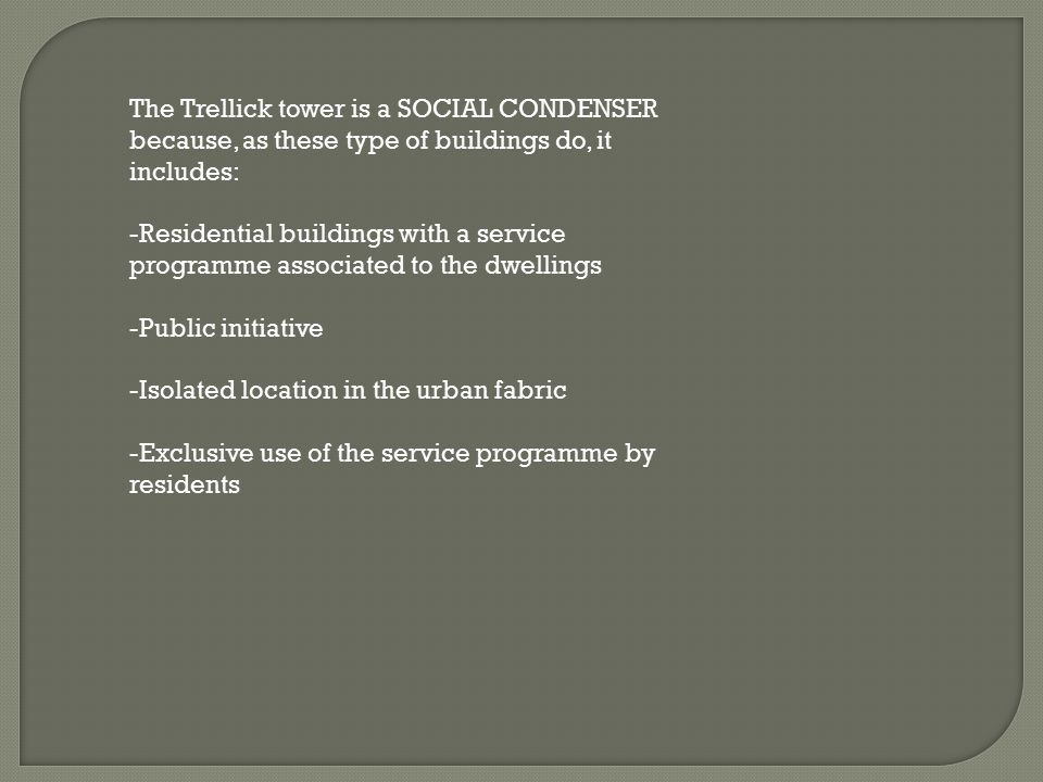 The Trellick tower is a SOCIAL CONDENSER because, as these type of buildings do, it includes: -Residential buildings with a service programme associat