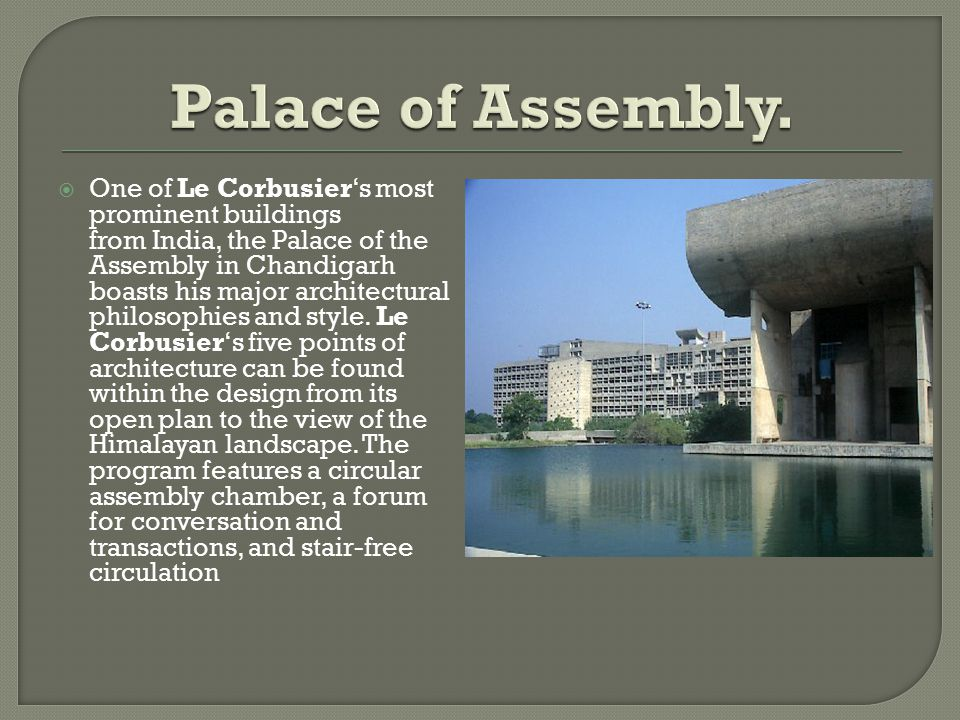  One of Le Corbusier's most prominent buildings from India, the Palace of the Assembly in Chandigarh boasts his major architectural philosophies and