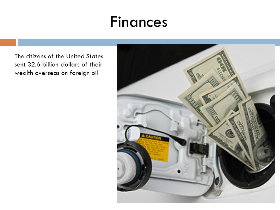 The citizens of the United States sent 32.6 billion dollars of their wealth overseas on foreign oil Finances