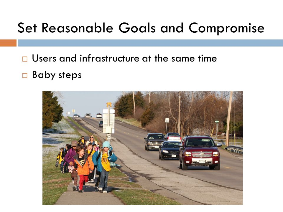 Set Reasonable Goals and Compromise  Users and infrastructure at the same time  Baby steps