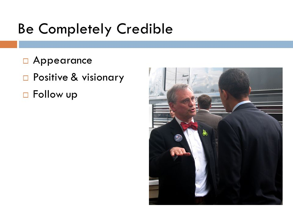 Be Completely Credible  Appearance  Positive & visionary  Follow up