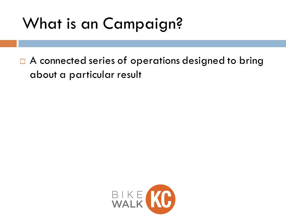 What is an Campaign  A connected series of operations designed to bring about a particular result