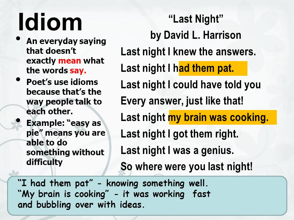 Idiom An everyday saying that doesn't exactly mean what the words say.