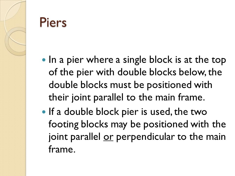 Piers In a pier where a single block is at the top of the pier with double blocks below, the double blocks must be positioned with their joint paralle