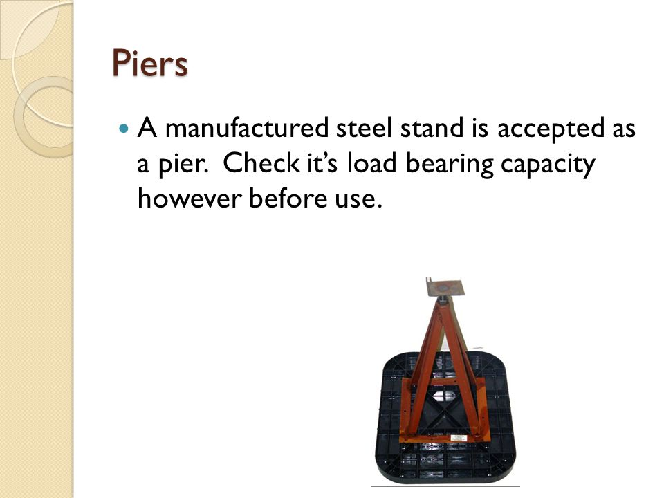 Piers A manufactured steel stand is accepted as a pier. Check it's load bearing capacity however before use.