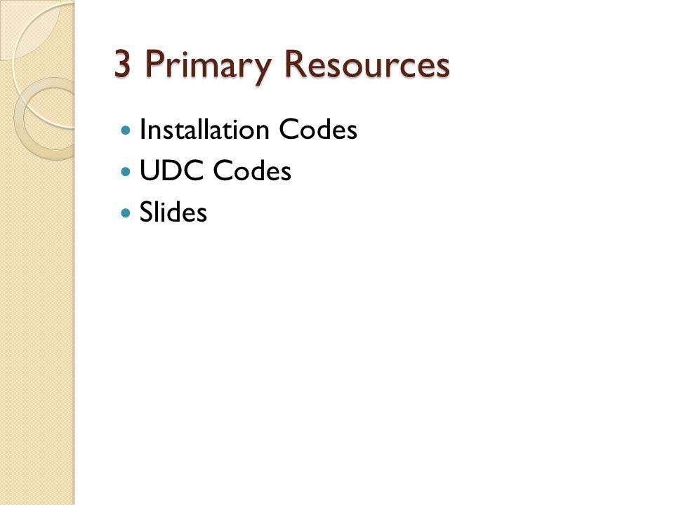 3 Primary Resources Installation Codes UDC Codes Slides