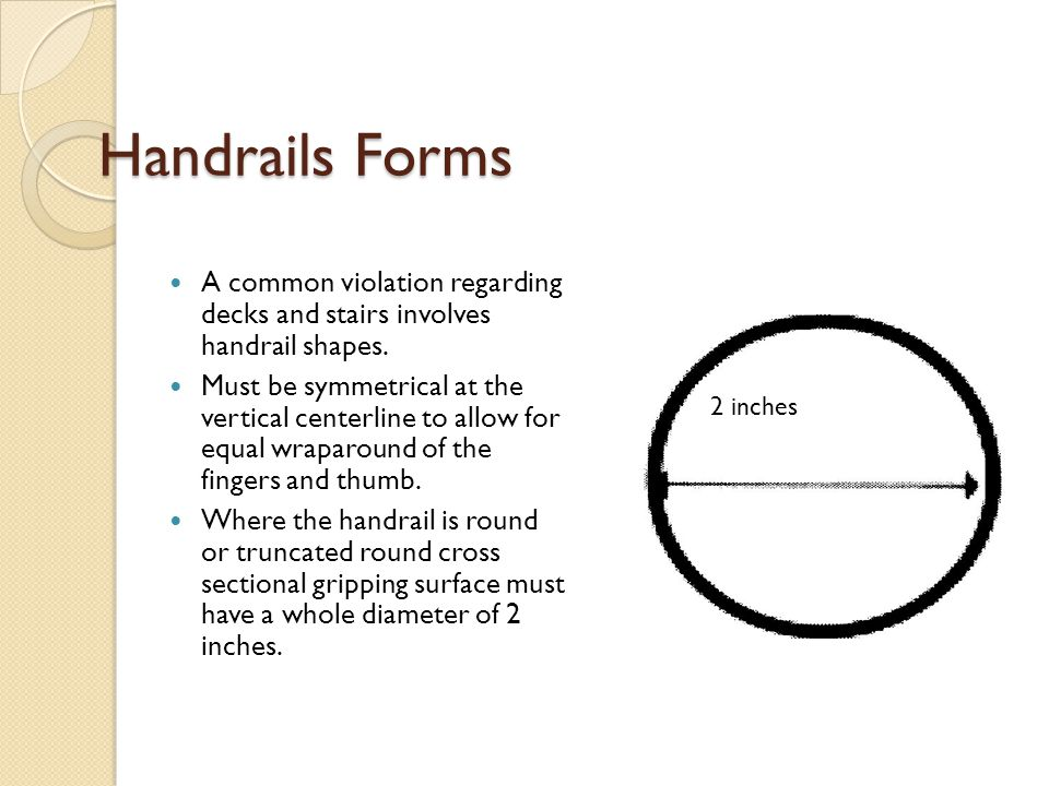 Handrails Forms A common violation regarding decks and stairs involves handrail shapes. Must be symmetrical at the vertical centerline to allow for eq