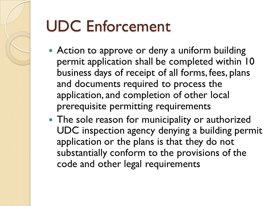 UDC Enforcement Action to approve or deny a uniform building permit application shall be completed within 10 business days of receipt of all forms, fe